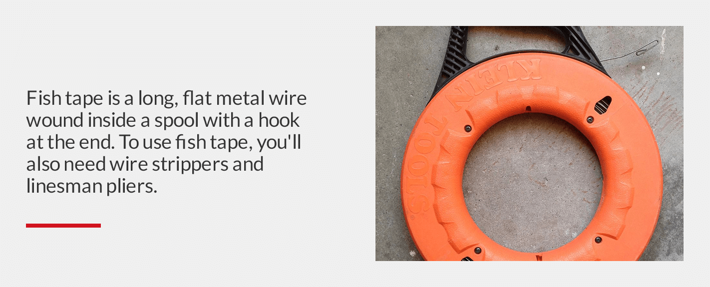 fish tape is a long, flat metal wire wound inside a spool with a hook at the end. to use fish tape, you'll also need wire strippers and linesman pliers