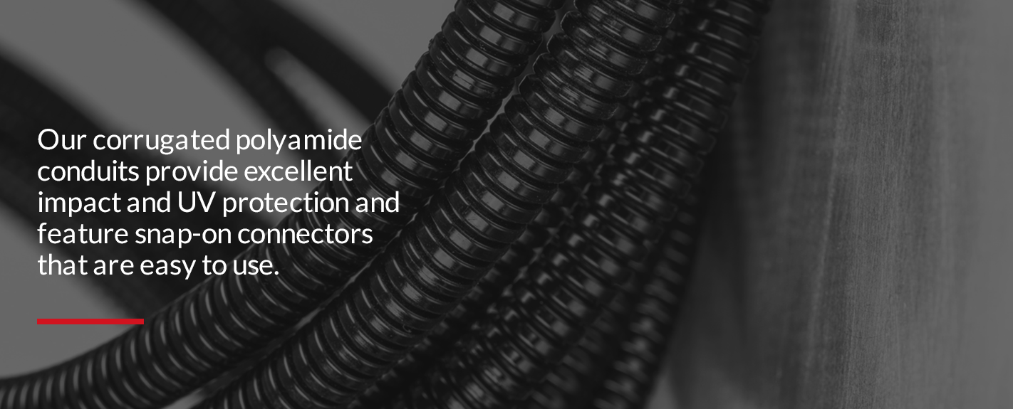 our corrugated polyamide conduits provide excellent impact and UV protection and feature snap-on connectors that are easy to use