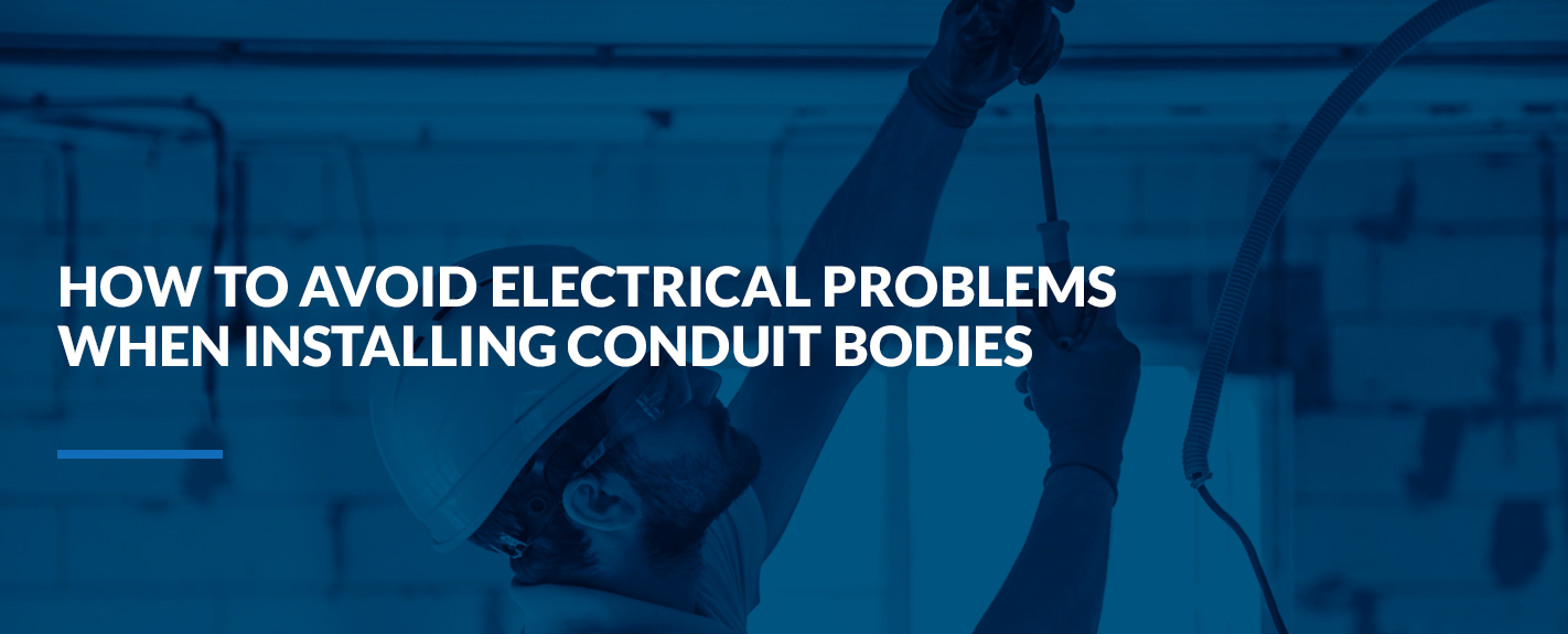 how to avoid electrical problems when installing conduit bodies