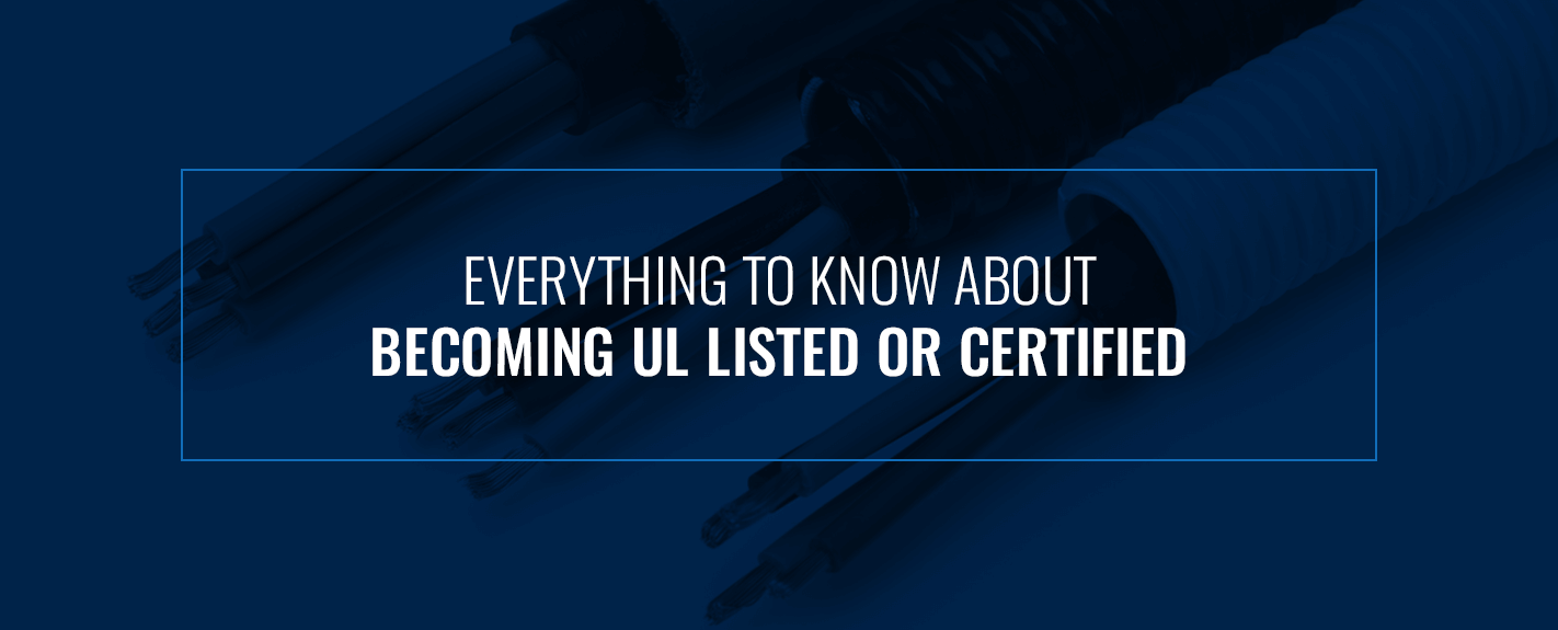 everything to know about becoming UL listed or certified
