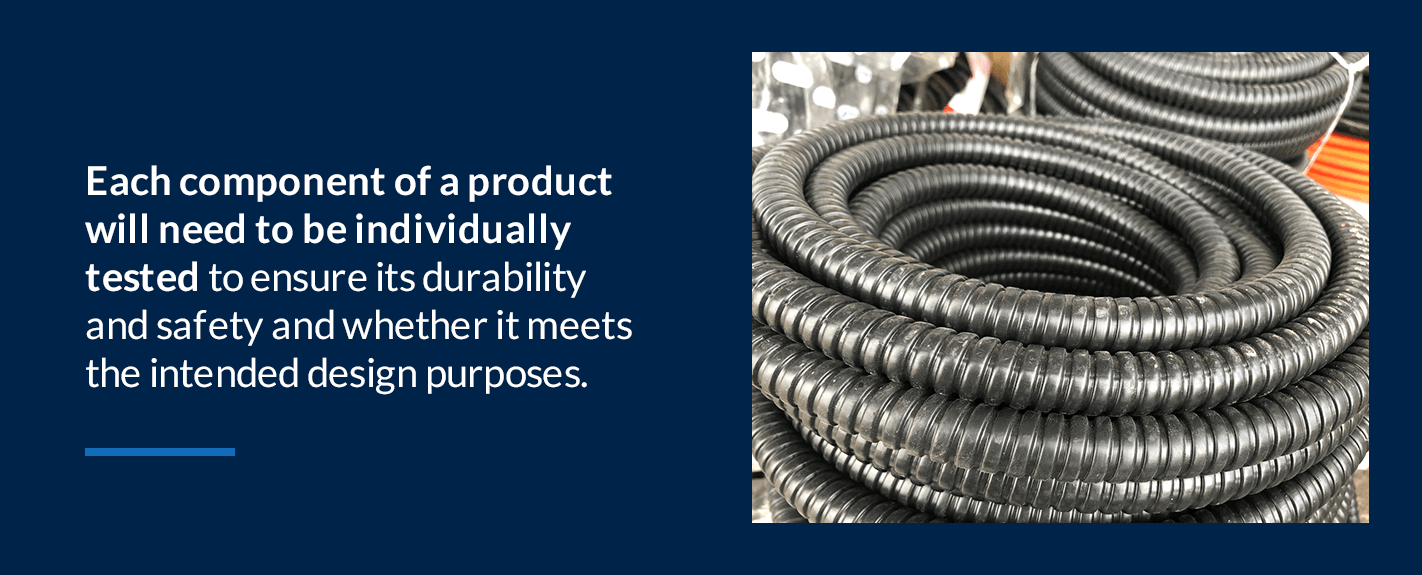 each component of a product will need to be individually tested to ensure its durability and safety and whether it meets the intended design purposes