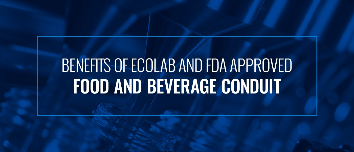 Benefits of ecoLab and FDA approved food and beverage conduit