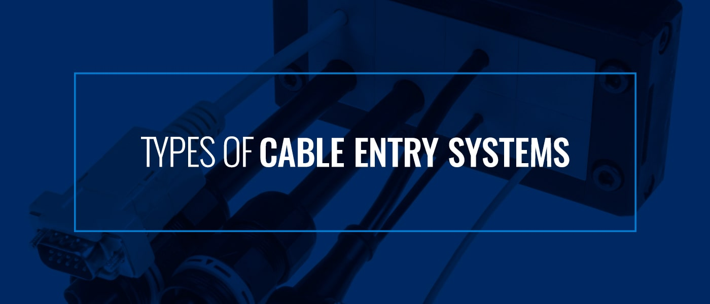 types of cable entry systems